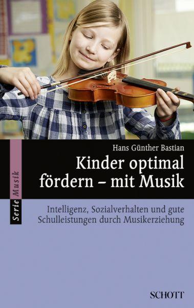 Image of Kinder optimal fördern - mit Musik: Intelligenz, Sozialverhalten und gute Schulleistungen durch Musi