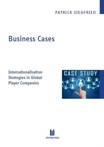Image of Business Cases: Internationalisation Strategies in Global Player Companies