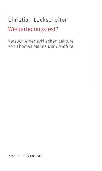 Image of Wiederholungsfest? Versuch einer zyklischen Lektüre von Thomas Manns Der Erwählte