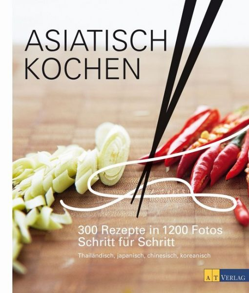 Image of Asiatisch Kochen: 300 Rezepte in 1200 Fotos Schritt für Schritt. Thailändisch, japanisch, chinesisch
