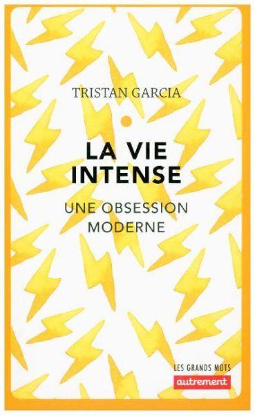 Image of La vie intense: Une obsession moderne