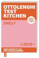 Ottolenghi Test Kitchen - Shelf Love: Neue Rezepte aus der Speisekammer. Einfach kochen, Ottolenghi-