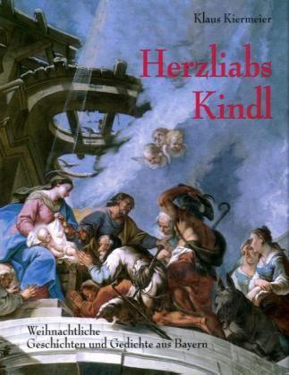 Image of Herzliabs Kindl: Weihnachtliche Geschichten und Gedichte aus Bayern