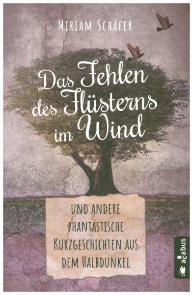 Image of Das Fehlen des Flüsterns im Wind ... und andere phantastische Kurzgeschichten aus dem Halbdunkel