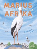 Marius: Ein Storch fliegt nach Afrika. Bilderbuch