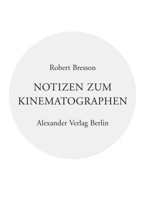 Image of Notizen zum Kinematographen: Mit e. Vorw. v. Jean-Marie Gustave Le Clezio u. e. Nachw. v. Dominik Gr