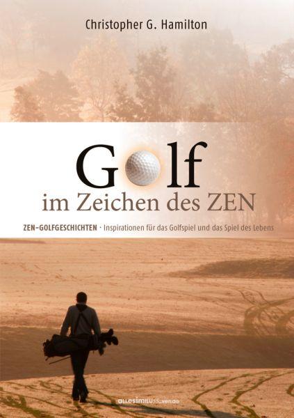Image of Golf im Zeichen des Zen: Zen-Golfgeschichten - Inspirationen für das Golfspiel und das Spiel des Leb