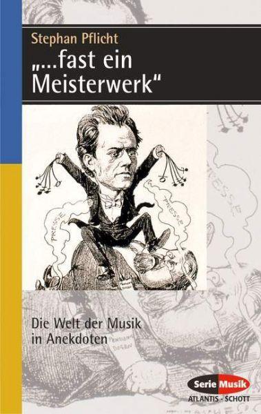 Image of Fast ein Meisterwerk: Die Welt der Musik in Anekdoten. Eine heitere Musik-Soziologie