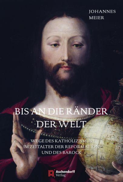 Image of Bis an die Ränder der Welt: Wege des Katholizismus im Zeitalter der Reformation und des Barock