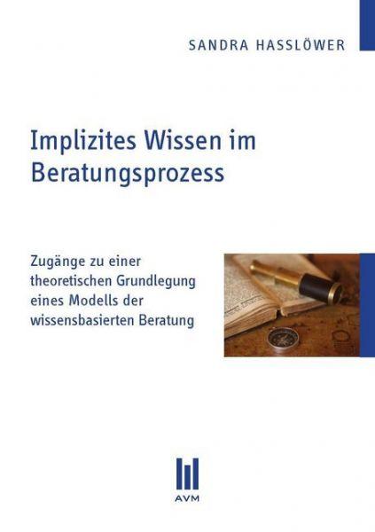 Image of Implizites Wissen im Beratungsprozess: Zugänge zu einer theoretischen Grundlegung eines Modells der