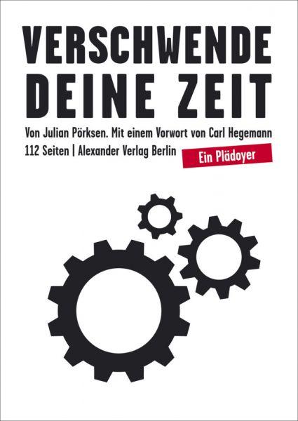 Image of Verschwende Deine Zeit: Ein Plädoyer. Mit e. Vorw. v. Carl Hegemann