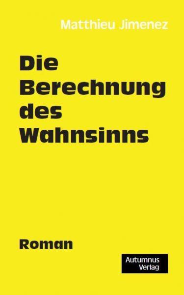 Image of Die Berechnung des Wahnsinns: Roman