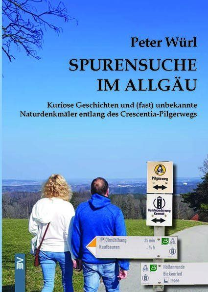 Image of Spurensuche im Allgäu: Kuriose Geschichten und (fast) unbekannte Naturdenkmäler entlang des Crescent