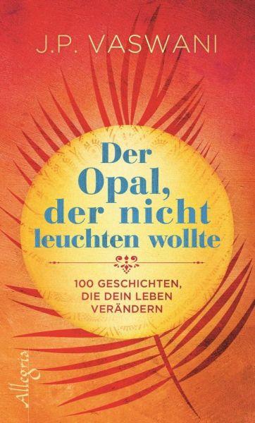 Image of Der Opal, der nicht leuchten wollte: 100 Geschichten, die dein Leben verändern